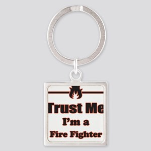 Trust Me Im a Fire Fighter Keychains