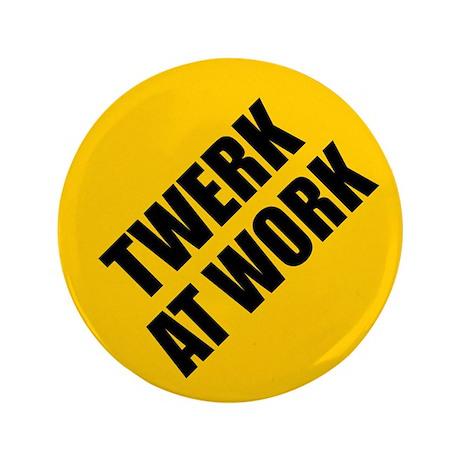 """Twerk At Work 3.5"""" Button"""