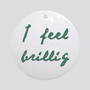 I Feel Brillig Ornament (Round)