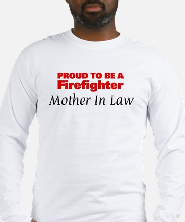 Proud Mother In Law: Firefigh Long Sleeve T-Shirt