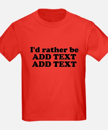 Id Rather Be (Custom Text) T-Shirt