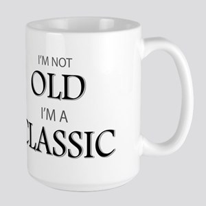 I'm not OLD, I'm CLASSIC Large Mug