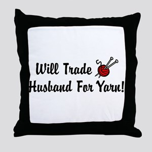 Will Trade Husband For Yarn Throw Pillow