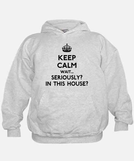 Keep Calm In This House Hoodie