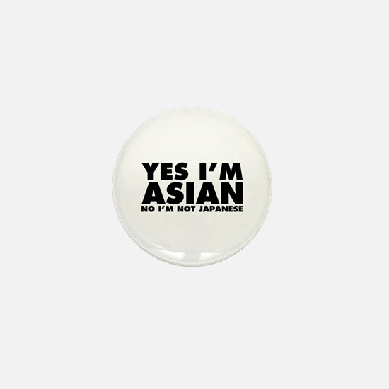 Yes I'm Asian No I'm Not Japanese Mini Button