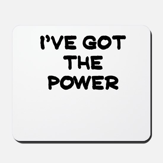 IVE GOT THE POWER Mousepad