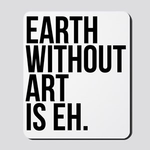 Earth Without Art is Eh. Mousepad