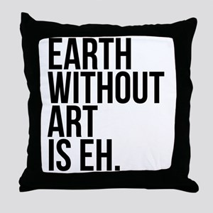 Earth Without Art is Eh. Throw Pillow