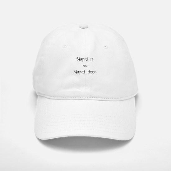 stupid is as stupid does Baseball Baseball Baseball Cap