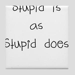 stupid is as stupid does Tile Coaster