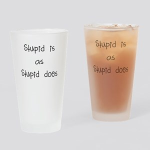 stupid is as stupid does Drinking Glass