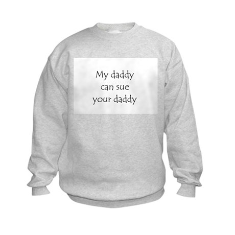 My daddy can sue your daddy Kids Sweatshirt