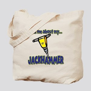 Funny Ask Me About My Jackhammer Tote Bag
