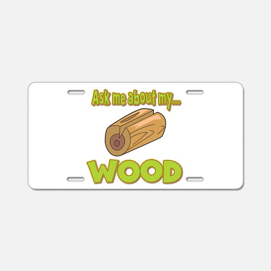 Ask Me About My Wood Funny Innuendo Design Aluminu
