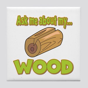 Ask Me About My Wood Funny Innuendo Design Tile Co