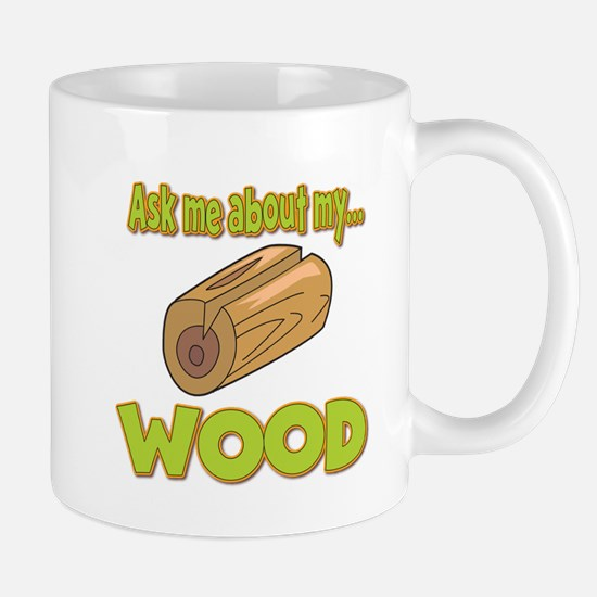Ask Me About My Wood Funny Innuendo Design Mug