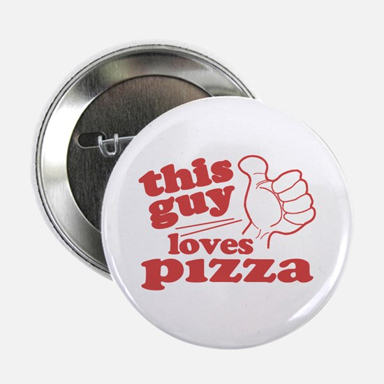 """This Guy Loves Pizza 2.25"""" Button"""