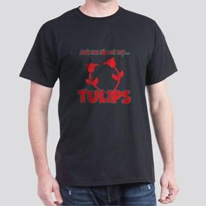 Ask Me About My Tulips Dark T-Shirt