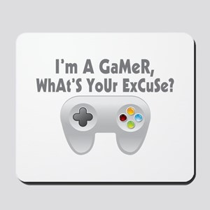 I'm A Gamer What's Your Excuse Mousepad