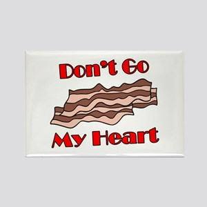 Don't Go Bacon My Heart Rectangle Magnet
