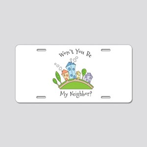 Wont You Be My Neighbor? Aluminum License Plate