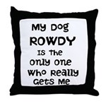My Dog Is The Only One Who Gets Me Throw Pillow