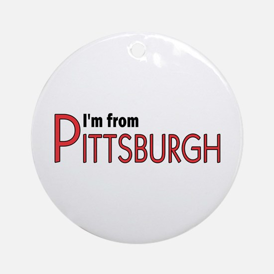 I'm from Pittsburgh Ornament (Round)