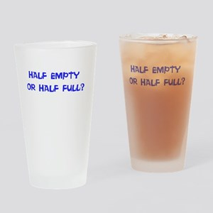 HALF EMPTY OR HALF FULL? Drinking Glass