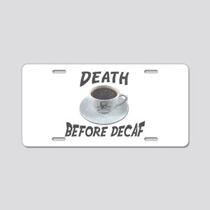 Death Before Decaf Aluminum License Plate