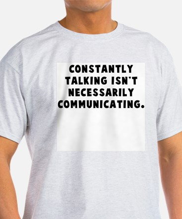 Constantly talking... Ash Grey T-Shirt