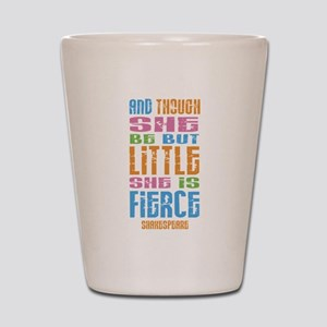 Though She Be But Little She is Fierce Shot Glass