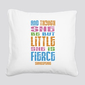 Though She Be But Little She is Fierce Square Canv