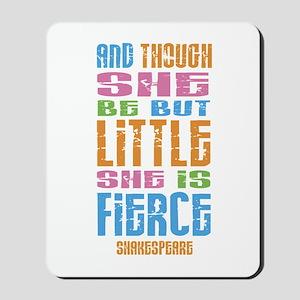 Though She Be But Little She is Fierce Mousepad