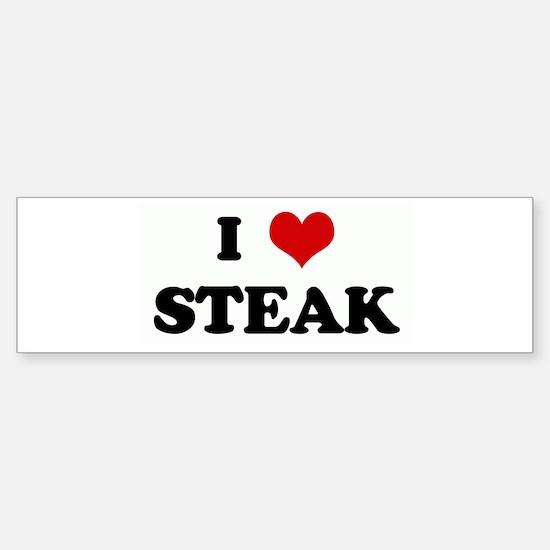 I Love STEAK Bumper Bumper Bumper Sticker