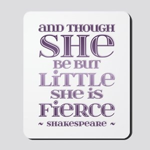 Though She Be But Little She is Fierce Mousepad