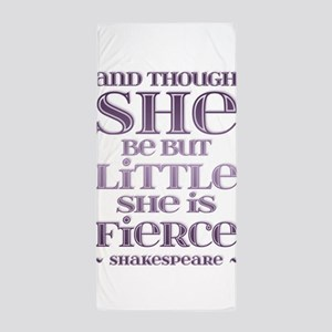 Though She Be But Little She is Fierce Beach Towel