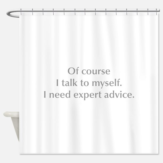 of-course-I-talk-to-myself-opt-gray Shower Curtain