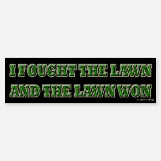 I Fought the Lawn Bumper Bumper Bumper Sticker