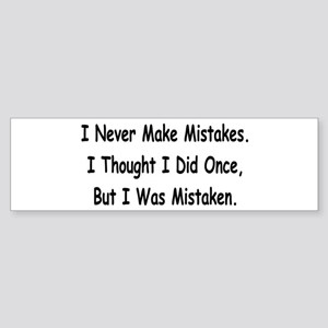 I Never Make Mistakes... Bumper Sticker