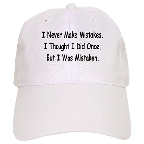 I Never Make Mistakes... Cap