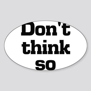 Dont Think So Sticker