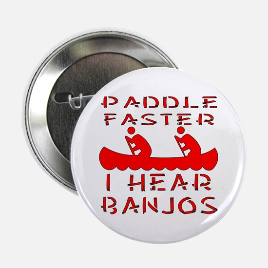 "Paddle Faster I Hear Banjos 2.25"" Button"