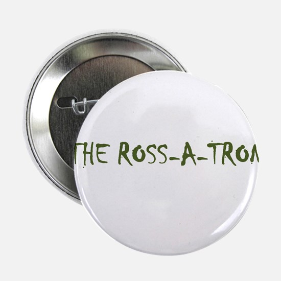 """The Ross-a-tron 2.25"""" Button"""