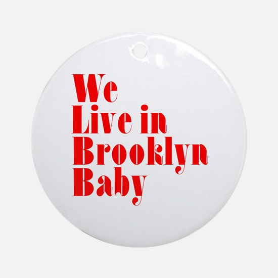We Live in Brooklyn Baby Ornament (Round)