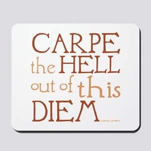 Carpe the hell out of this diem Mousepad