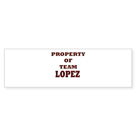 Property of team Lopez Bumper Sticker