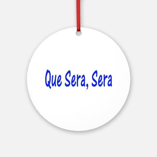 Que Sera, Sera Ornament (Round)