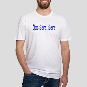 Que Sera, Sera Fitted T-Shirt