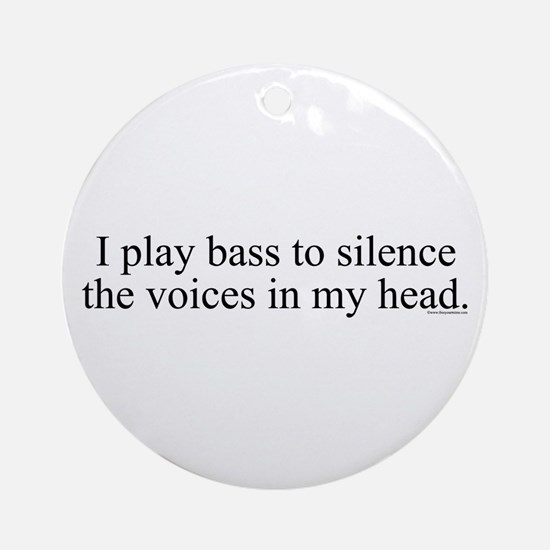 I play bass to silence the vo Ornament (Round)