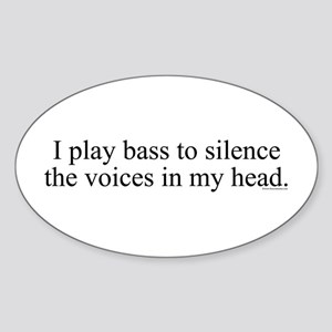 I play bass to silence the vo Oval Sticker